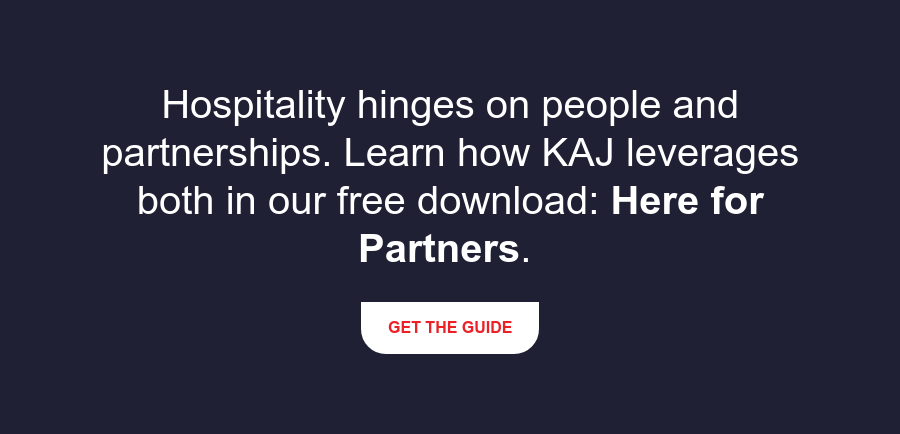Hospitality hinges on people and partnerships. Learn how KAJ leverages both in  our free download: Here for Partners.  Get the Guide