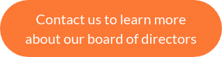 Contact us to learn more about our board of directors