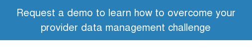 Request a demo to learn how to overcome your  provider data management challenge