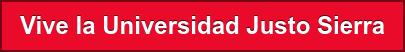 Vive la Universidad Justo Sierra