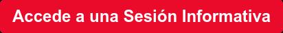 Accede a una Sesión Informativa
