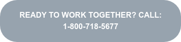 READY TO WORK TOGETHER? CALL: 1-800-718-5677