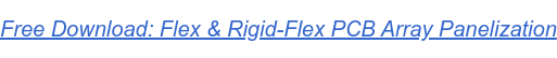 Free Download: Flex & Rigid-Flex PCB Array Panelization