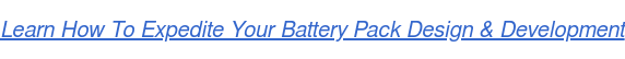 Learn How To Expedite Your Battery Pack Design & Development