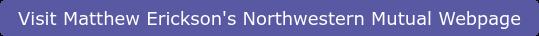 Visit Matthew Erickson's Northwestern Mutual Webpage