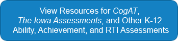 View Resources for our K-12 Ability, Achievement, and RTI Customers