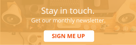 Stay in touch. Sign up for our monthly newsletter.