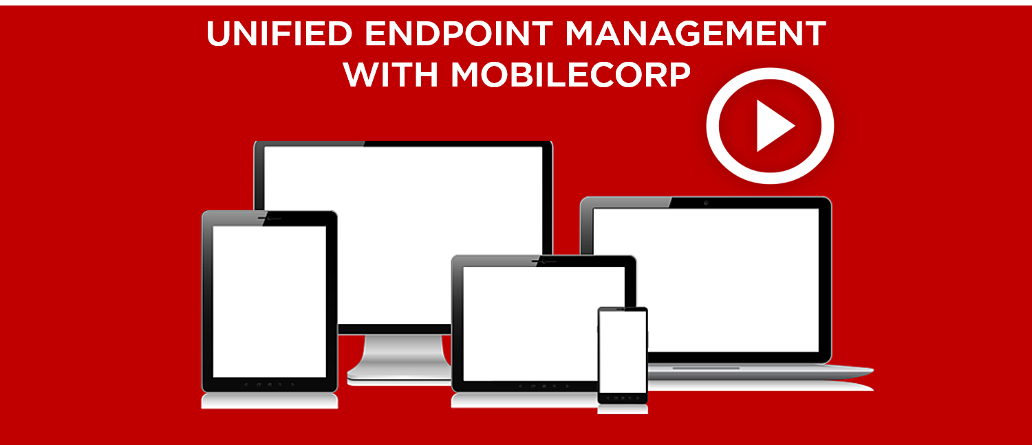 Unified Endpoint Management with MobileCorp