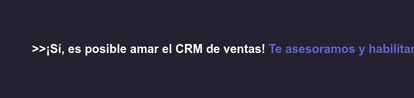 >>¡Sí, es posible amar el CRM de ventas! Te asesoramos y habilitamos tu equipo  para vender más.<<
