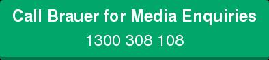 CallBrauer for Media Enquiries 1300 308 108