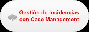 Gestión de Incidencias  con Case Management