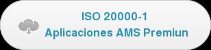 ISO 20000-1  Aplicaciones AMS Premiun