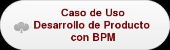 Caso de Uso Desarrollo de Producto  con BPM
