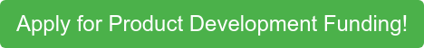 Apply for Product Development Funding!