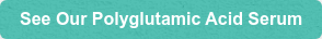 See Our Polyglutamic Acid Serum