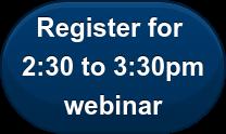 Register for  2:30 to 3:30pm webinar