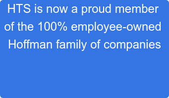 HTS is now a proud member  of the 100% employee-owned  Hoffman family of companies