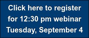 Click here to register for 12:30 pm webinar Tuesday, September 4