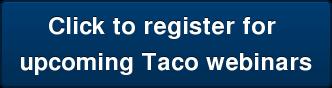 Click to register for  upcoming Taco webinars