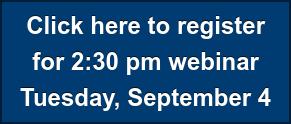 Click here to register for 2:30 pm webinar Tuesday, September 4