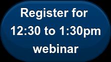 Register for  12:30 to 1:30pm webinar