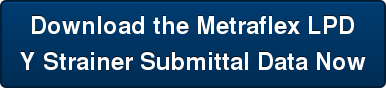 Download the Metraflex LPD Y Strainer Submittal Data Now
