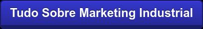 Tudo Sobre Marketing Industrial