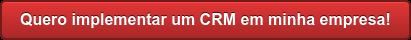 Quero implementar um CRM em minha empresa!