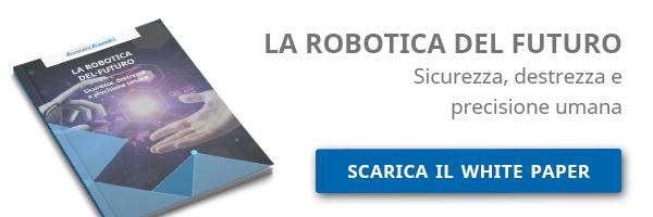 La robotica del futuro: sicurezza, destrezza e precisione umana. Clicca qui e scarica il White Paper