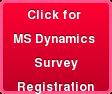 Click for  MS Dynamics  Survey Registration