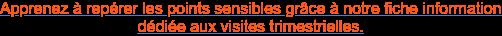 Apprenez à repérer les points sensibles grâce à notre fiche information dédiée  aux visites trimestrielles.