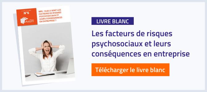 Livre blanc : les facteurs de risques psychosociaux et leurs conséquences en entreprise
