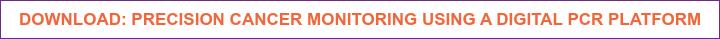 Download: Precision cancer monitoring using a digital PCR Platform