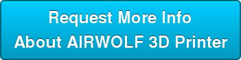 Request More Info About AIRWOLF 3D Printer