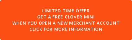 Limited time offer get a free clover mini when you open a new merchant account click for more information