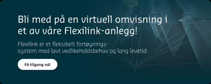 Bli med på en virtuell omvisning i et av våre Flexilink-anlegg!