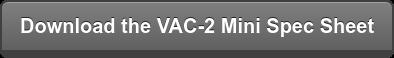 Download the VAC-2 Mini Spec Sheet