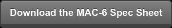Download the MAC-6 Spec Sheet