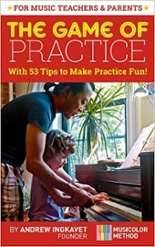 The Game Of Practice, with 53 tips to make practice fun! By Andrew Ingkavet