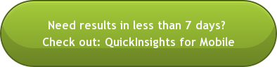 Need results in less than 7 days?  Check out: QuickInsights for Mobile