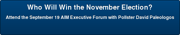 Who Will Win the November Election? Attend the September 19 AIM Executive Forum with Pollster David Paleologos