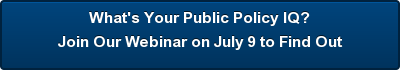 What's Your Public Policy IQ?  Join Our Webinar on July 9 to Find Out