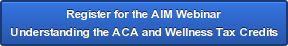 Register for the AIM Webinar Understanding the ACA and Wellness Tax Credits