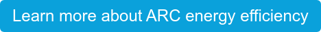 Learn more about ARC energy efficiency