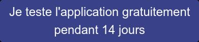 Je teste l'application gratuitement  pendant 14 jours