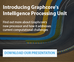 Download presentation about Graphcore's Intelligence Processing Unit