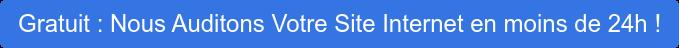 Gratuit : Nous Auditons Votre Site Internet en moins de 24h !