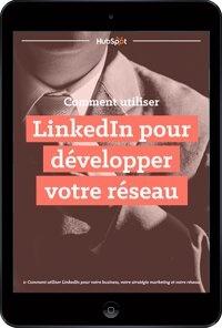 Comment utiliser LinkedIn pour développer votre réseau