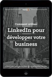 Comment utiliser LinkedIn pour développer votre business