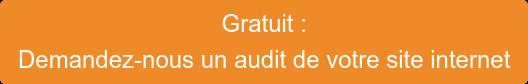 Gratuit :  Demandez-nous un audit de votre site internet